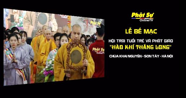 Trực tiếp: Lễ bế mạc hội trại HÀO KHÍ THĂNG LONG tại chùa Khai Nguyên - Sơn Tây - Hà Nội